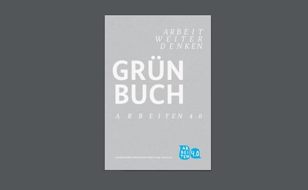 Arbeit weiter denken - Grünbuch - Arbeiten 4.0